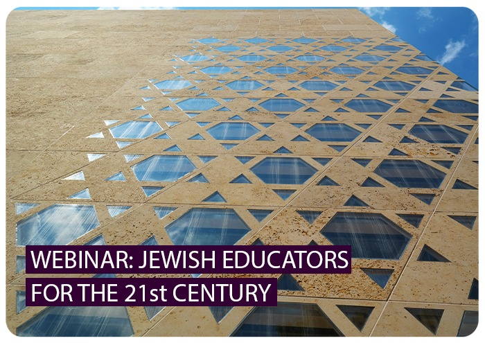 Webinar: Jewish Educators for the 21st Century